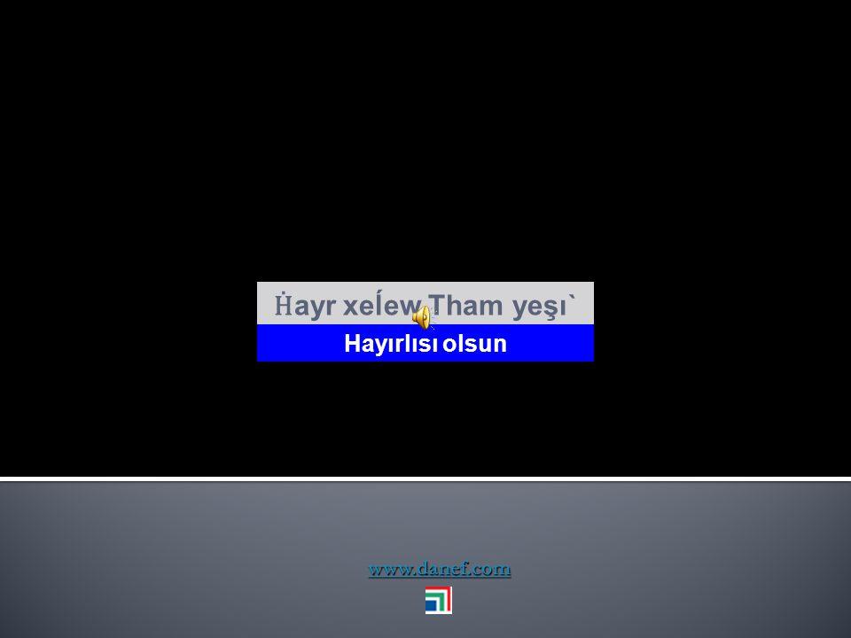 Ḣayr xeĺew Tham yeşı` Hayırlısı olsun www.danef.com