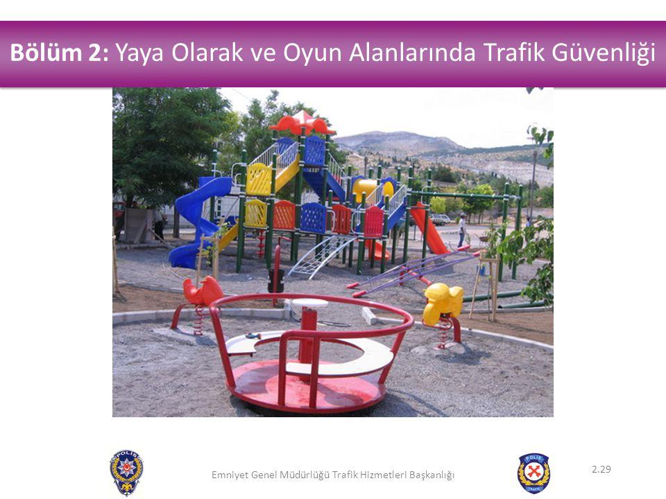 Bölüm 2: Yaya Olarak ve Oyun Alanlarında Trafik Güvenliği