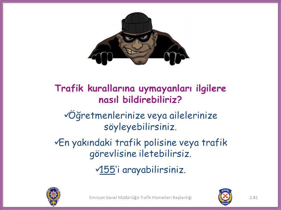 Trafik kurallarına uymayanları ilgilere nasıl bildirebiliriz