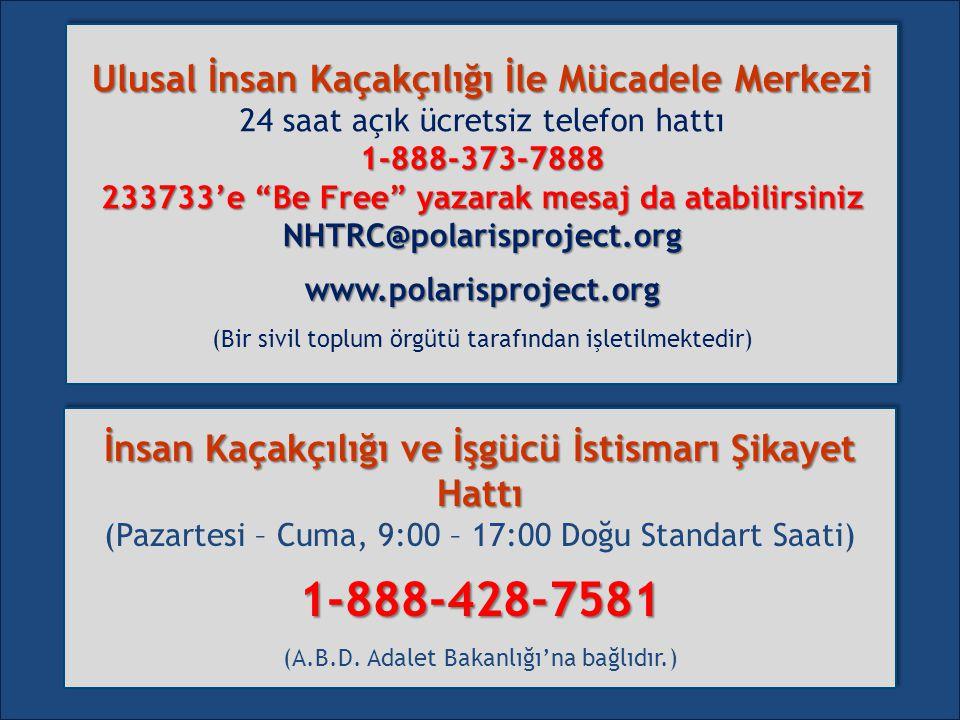 1-888-428-7581 Ulusal İnsan Kaçakçılığı İle Mücadele Merkezi