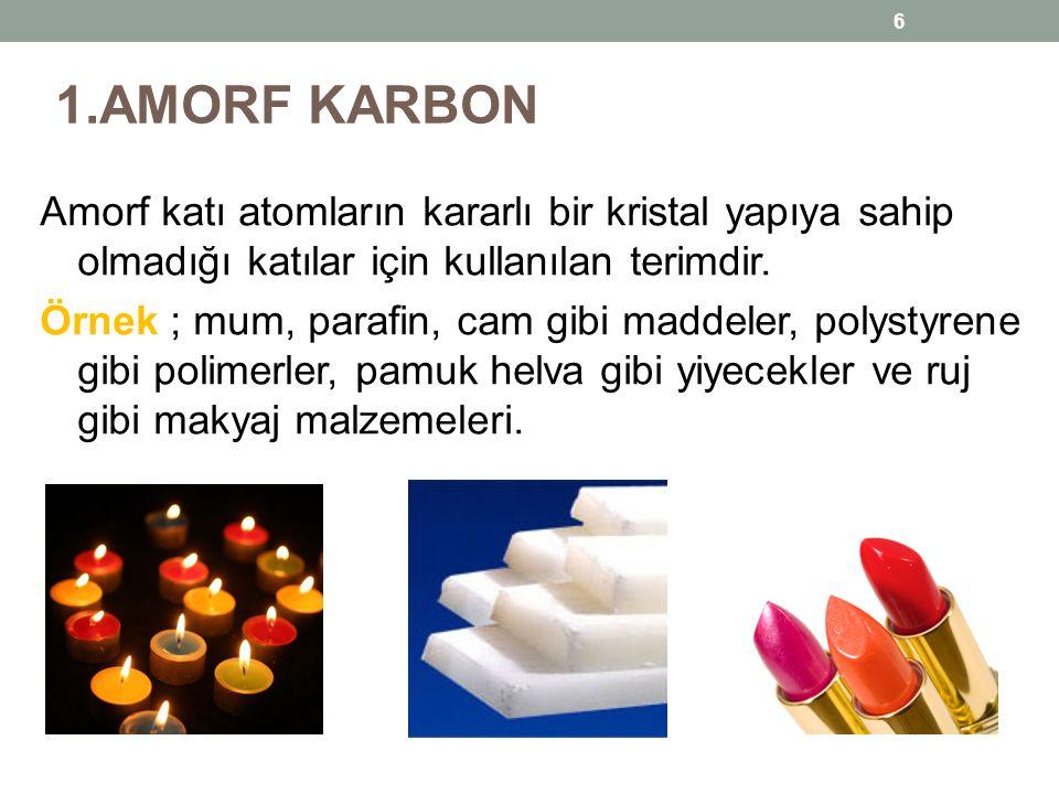 1.AMORF KARBON Amorf katı atomların kararlı bir kristal yapıya sahip olmadığı katılar için kullanılan terimdir.