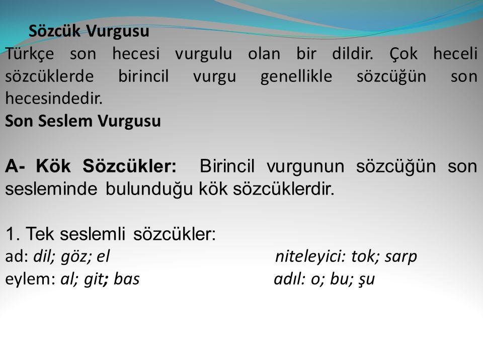 Sözcük Vurgusu Türkçe son hecesi vurgulu olan bir dildir. Çok heceli sözcüklerde birincil vurgu genellikle sözcüğün son hecesindedir.