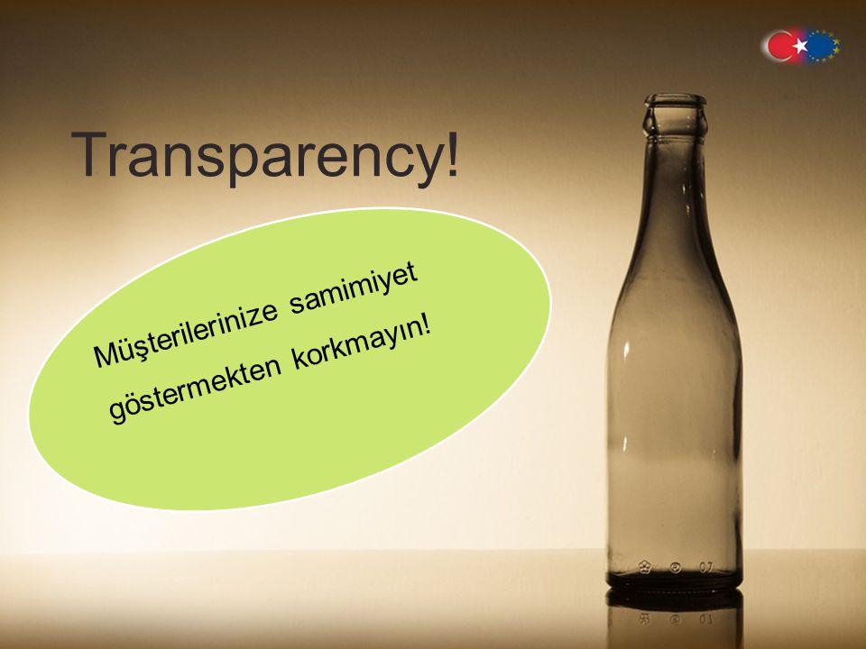 Transparency! Müşterilerinize samimiyet göstermekten korkmayın!