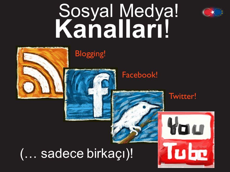 Kanalları! Sosyal Medya! (… sadece birkaçı)! Blogging! Facebook!