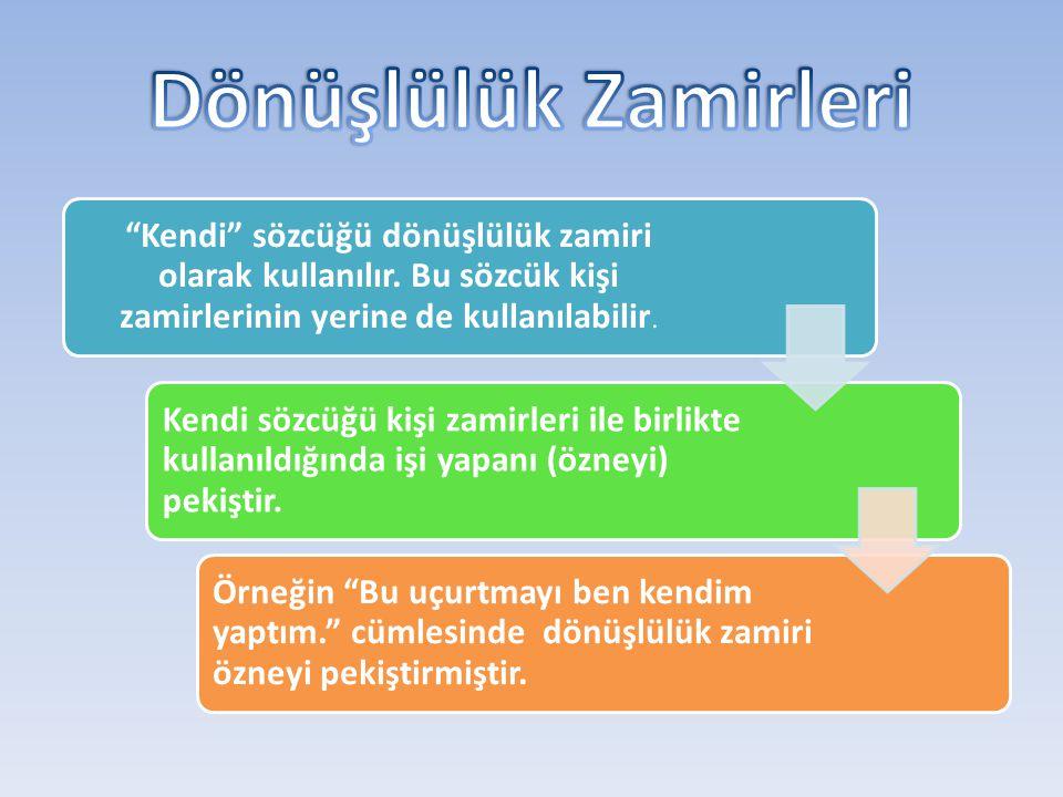 Dönüşlülük Zamirleri Kendi sözcüğü dönüşlülük zamiri olarak kullanılır. Bu sözcük kişi zamirlerinin yerine de kullanılabilir.