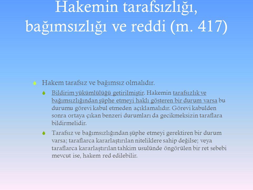 Hakemin tarafsızlığı, bağımsızlığı ve reddi (m. 417)