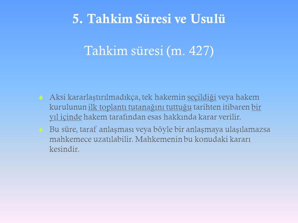 5. Tahkim Süresi ve Usulü Tahkim süresi (m. 427)