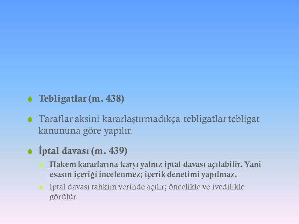 Tebligatlar (m. 438) Taraflar aksini kararlaştırmadıkça tebligatlar tebligat kanununa göre yapılır.