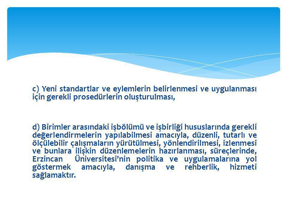 c) Yeni standartlar ve eylemlerin belirlenmesi ve uygulanması için gerekli prosedürlerin oluşturulması,