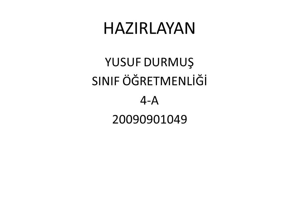 YUSUF DURMUŞ SINIF ÖĞRETMENLİĞİ 4-A 20090901049