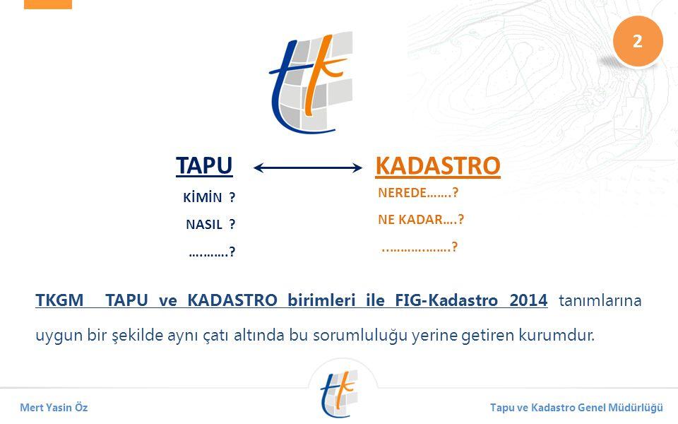 TKGM TAPU ve KADASTRO birimleri ile FIG-Kadastro 2014 tanımlarına uygun bir şekilde aynı çatı altında bu sorumluluğu yerine getiren kurumdur.