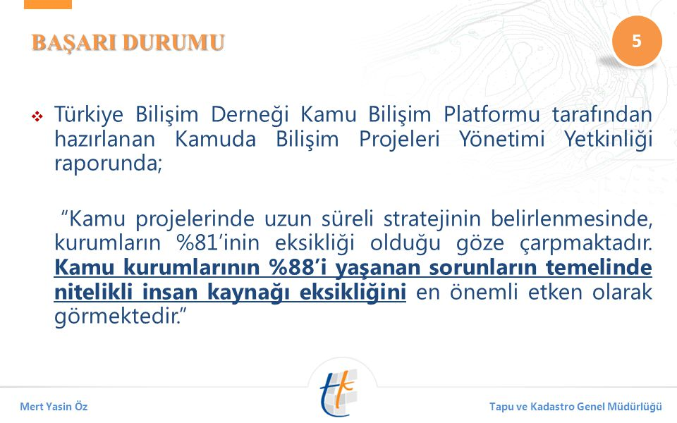 BAŞARI DURUMU Türkiye Bilişim Derneği Kamu Bilişim Platformu tarafından hazırlanan Kamuda Bilişim Projeleri Yönetimi Yetkinliği raporunda;