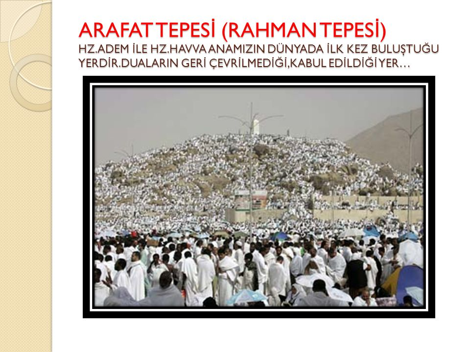 ARAFAT TEPESİ (RAHMAN TEPESİ) HZ. ADEM İLE HZ