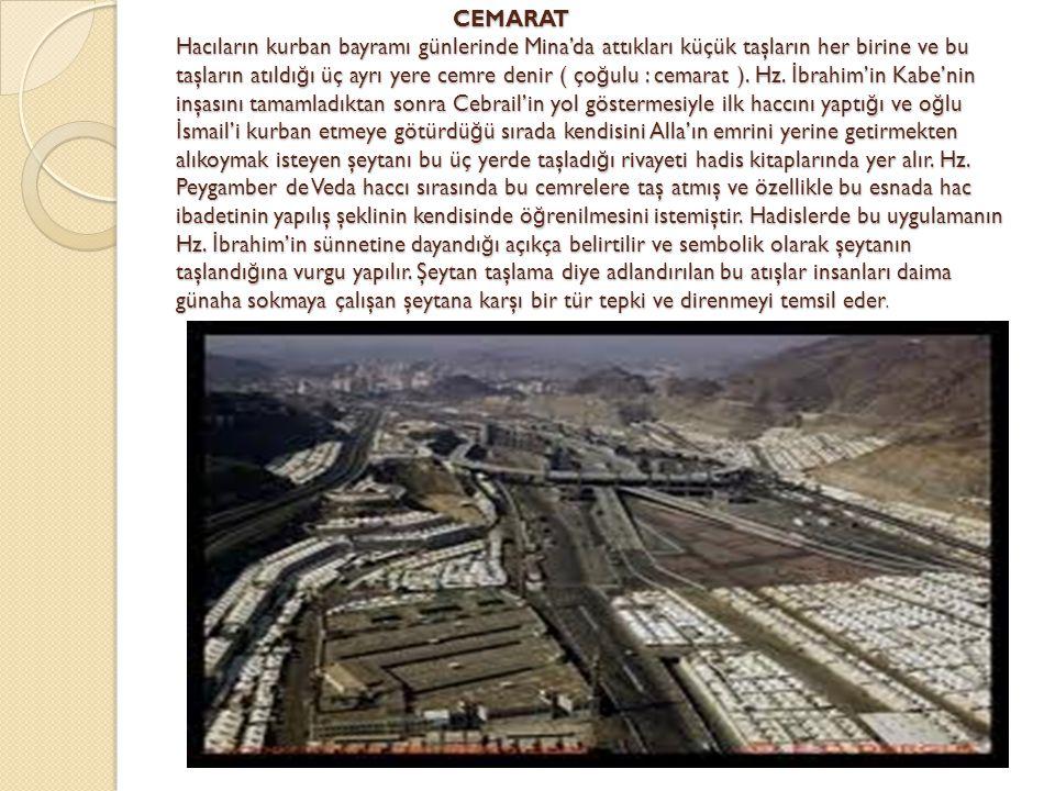CEMARAT Hacıların kurban bayramı günlerinde Mina'da attıkları küçük taşların her birine ve bu taşların atıldığı üç ayrı yere cemre denir ( çoğulu : cemarat ).