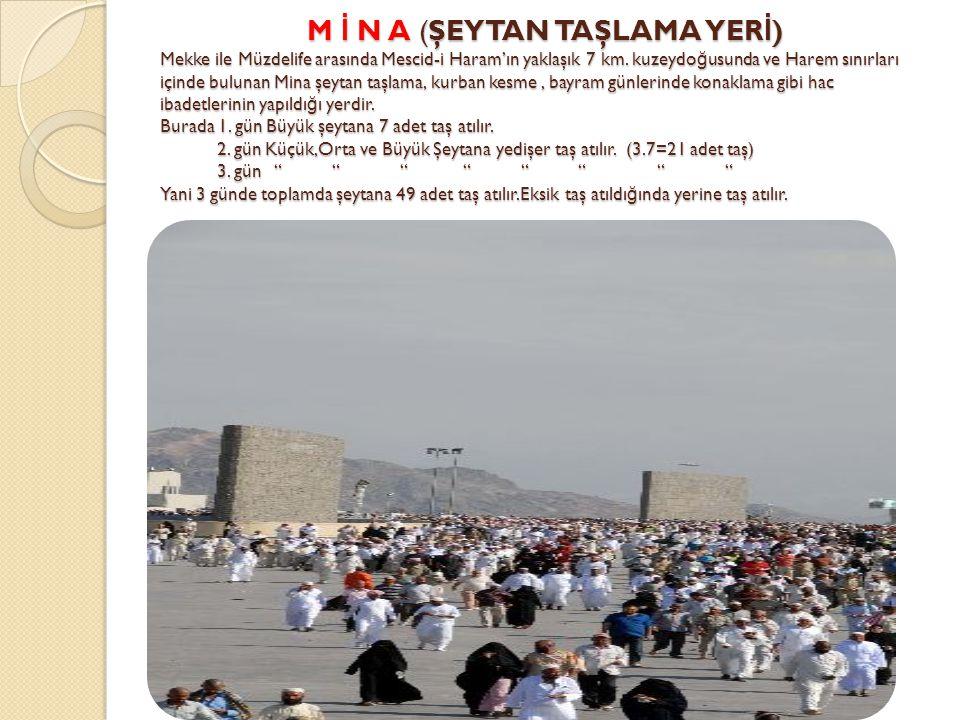 M İ N A (ŞEYTAN TAŞLAMA YERİ) Mekke ile Müzdelife arasında Mescid-i Haram'ın yaklaşık 7 km.