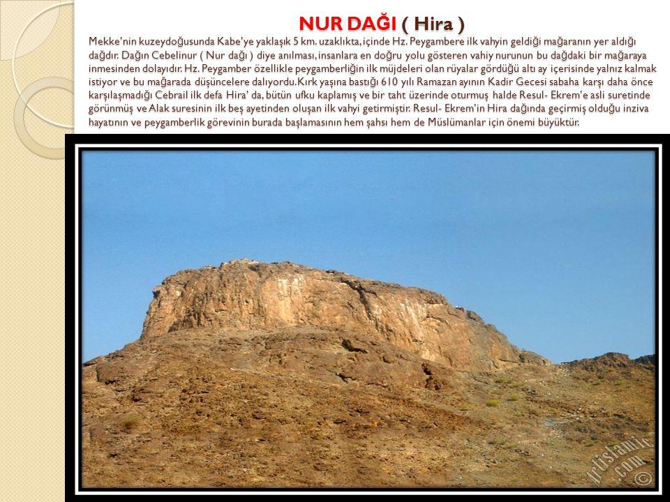 NUR DAĞI ( Hira ) Mekke'nin kuzeydoğusunda Kabe'ye yaklaşık 5 km