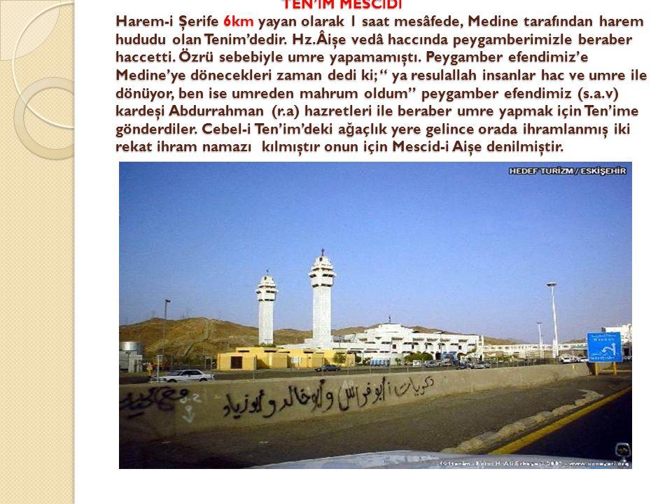 TEN'İM MESCİDİ Harem-i Şerife 6km yayan olarak 1 saat mesâfede, Medine tarafından harem hududu olan Tenim'dedir.
