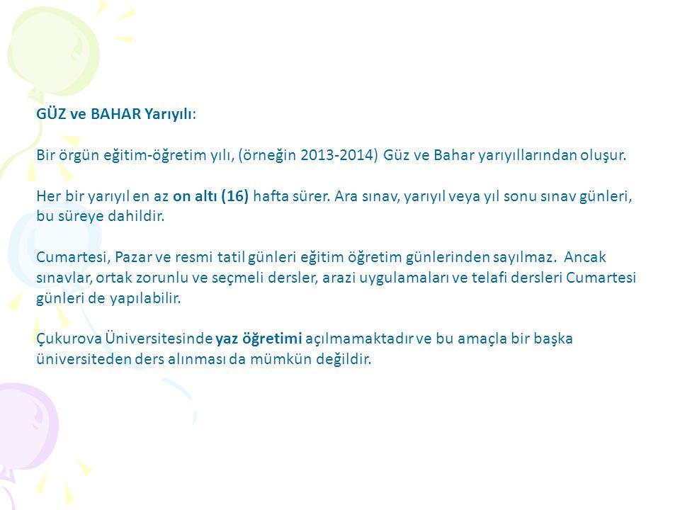 GÜZ ve BAHAR Yarıyılı: Bir örgün eğitim-öğretim yılı, (örneğin 2013-2014) Güz ve Bahar yarıyıllarından oluşur.