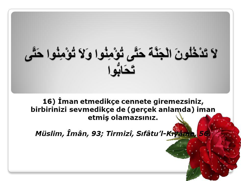 Müslim, Îmân, 93; Tirmizî, Sıfâtu'l-Kıyâme, 56.