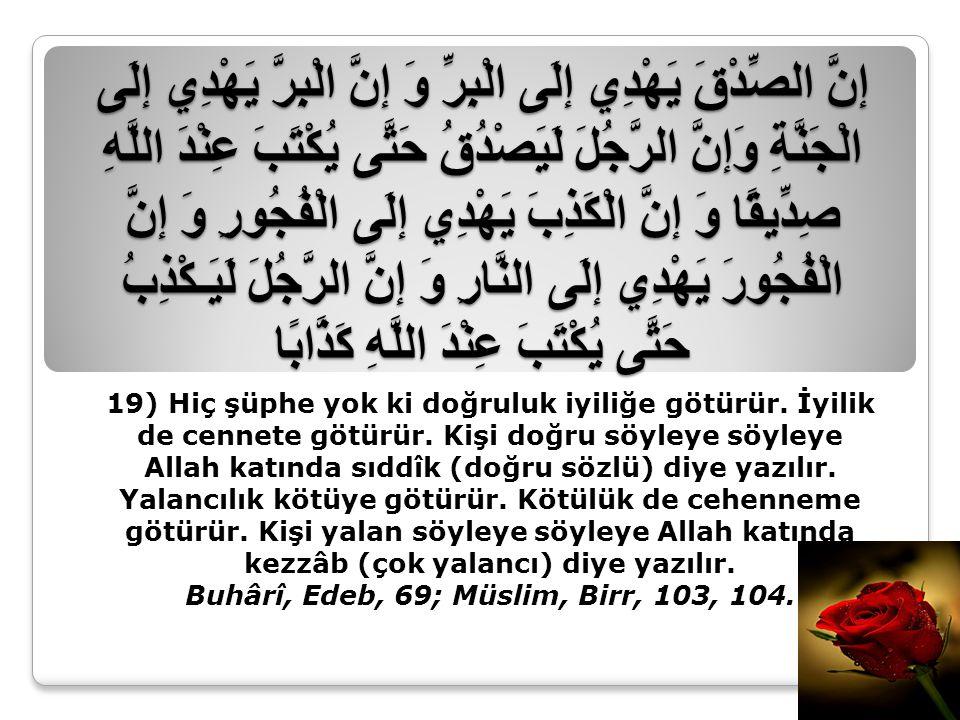 Buhârî, Edeb, 69; Müslim, Birr, 103, 104.