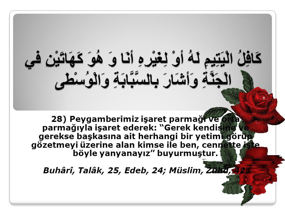 Buhârî, Talâk, 25, Edeb, 24; Müslim, Zühd, 42.