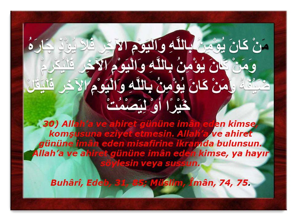 Buhârî, Edeb, 31, 85; Müslim, Îmân, 74, 75.