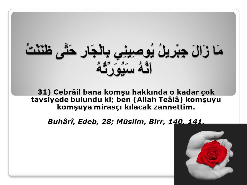 Buhârî, Edeb, 28; Müslim, Birr, 140, 141.