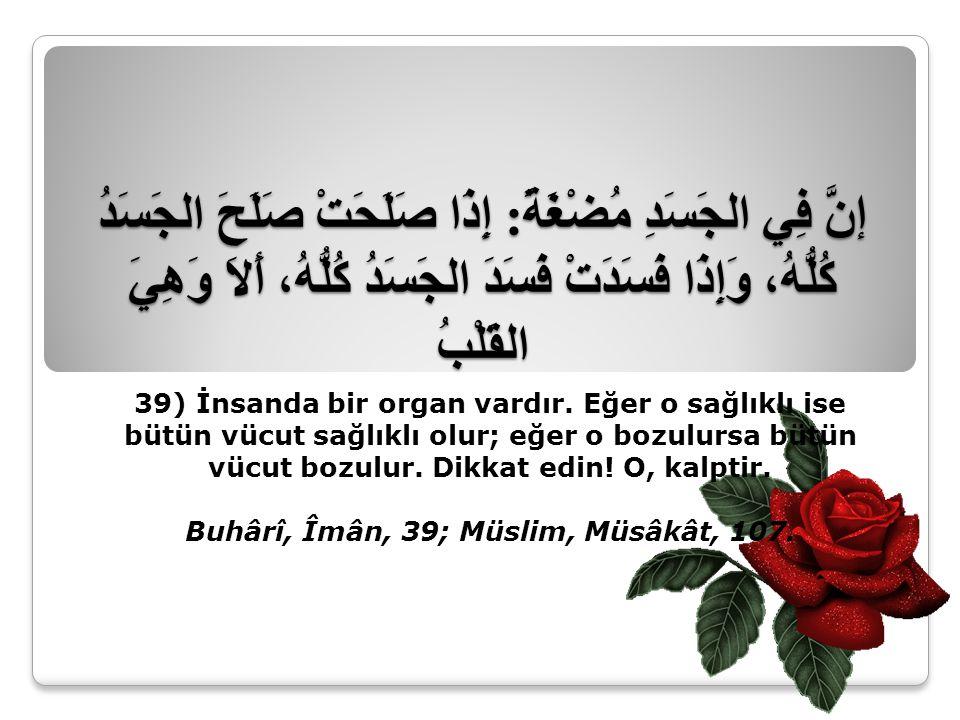 Buhârî, Îmân, 39; Müslim, Müsâkât, 107.