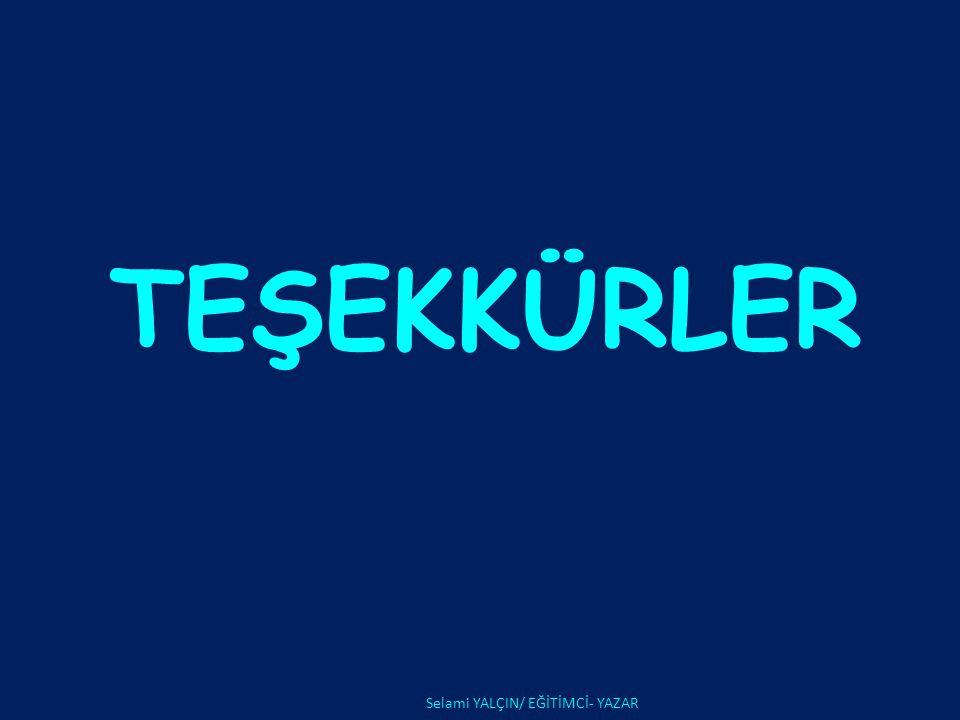 TEŞEKKÜRLER Selami YALÇIN/ EĞİTİMCİ- YAZAR