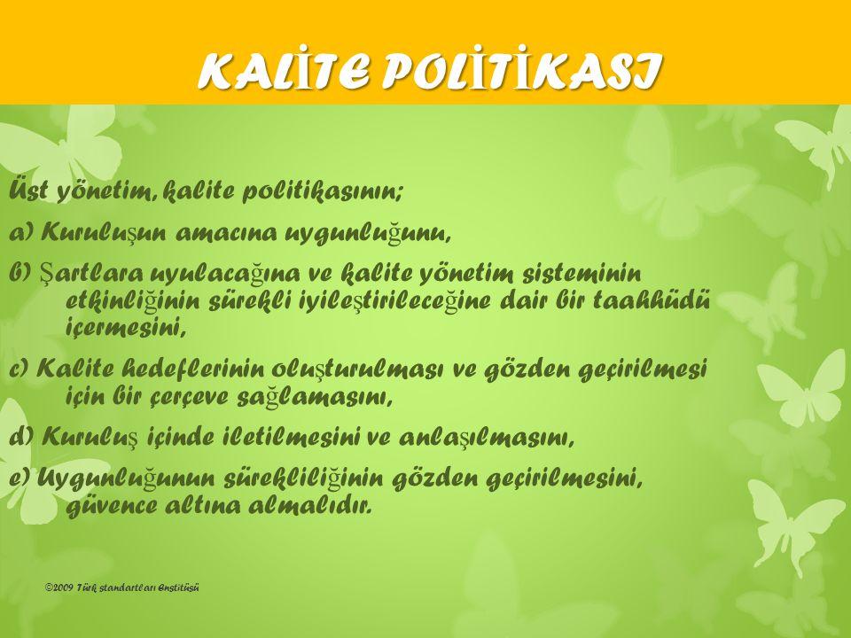 KALİTE POLİTİKASI Üst yönetim, kalite politikasının;