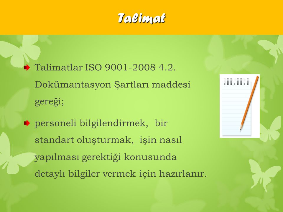 Talimat Talimatlar ISO 9001-2008 4.2. Dokümantasyon Şartları maddesi gereği;