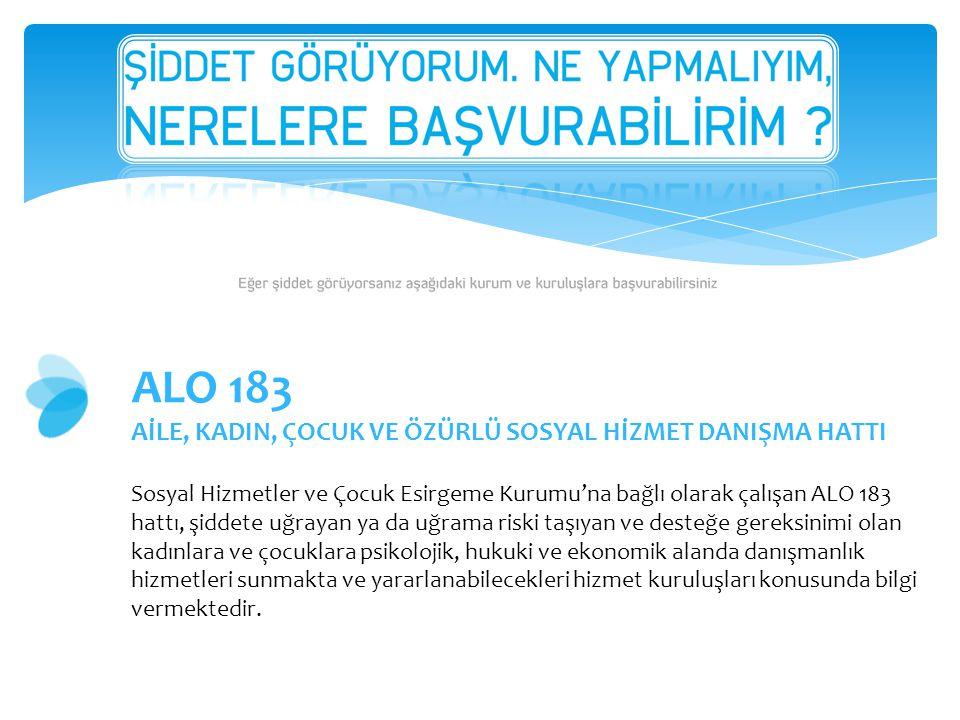 ALO 183 AİLE, KADIN, ÇOCUK VE ÖZÜRLÜ SOSYAL HİZMET DANIŞMA HATTI