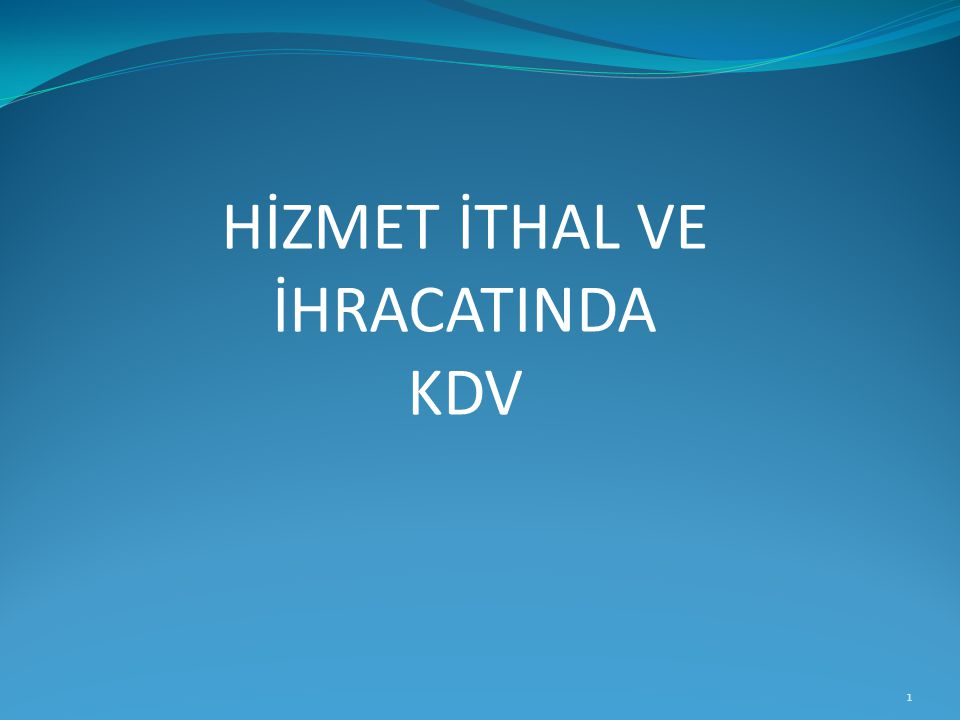 HİZMET İTHAL VE İHRACATINDA KDV