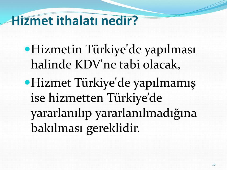 Hizmet ithalatı nedir Hizmetin Türkiye de yapılması halinde KDV ne tabi olacak,