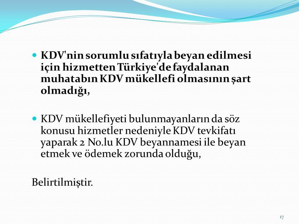 KDV nin sorumlu sıfatıyla beyan edilmesi için hizmetten Türkiye de faydalanan muhatabın KDV mükellefi olmasının şart olmadığı,
