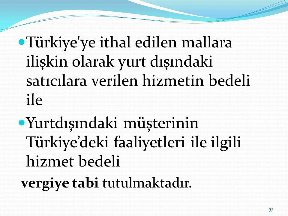 Türkiye ye ithal edilen mallara ilişkin olarak yurt dışındaki satıcılara verilen hizmetin bedeli ile