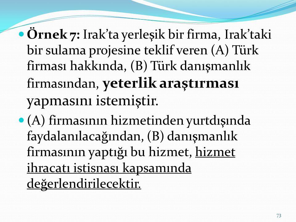 Örnek 7: Irak'ta yerleşik bir firma, Irak'taki bir sulama projesine teklif veren (A) Türk firması hakkında, (B) Türk danışmanlık firmasından, yeterlik araştırması yapmasını istemiştir.