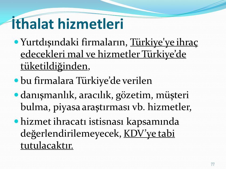 İthalat hizmetleri Yurtdışındaki firmaların, Türkiye ye ihraç edecekleri mal ve hizmetler Türkiye'de tüketildiğinden,