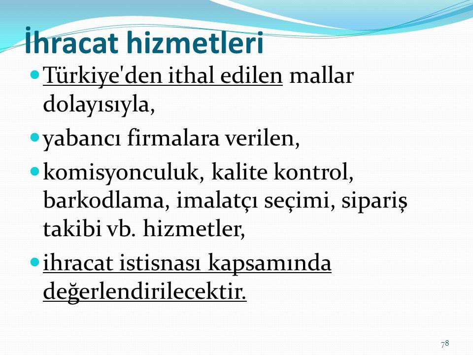 İhracat hizmetleri Türkiye den ithal edilen mallar dolayısıyla,