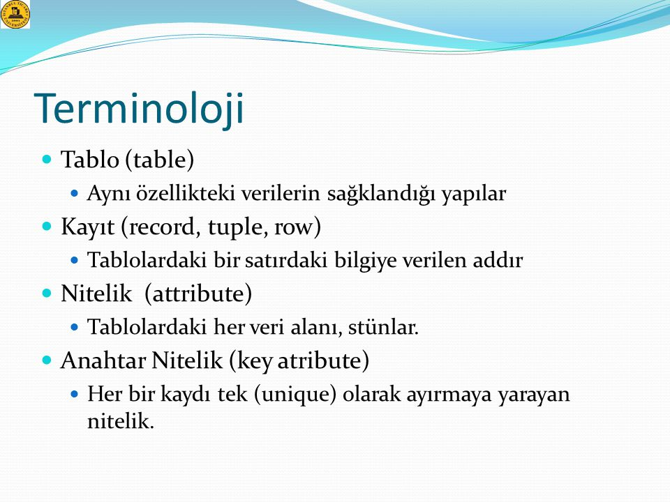 Terminoloji Tablo (table) Kayıt (record, tuple, row)