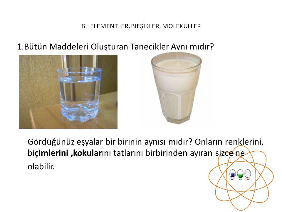 B. ELEMENTLER, BİEŞİKLER, MOLEKÜLLER
