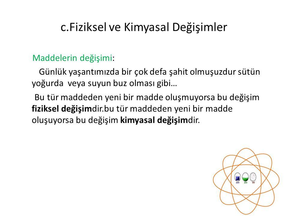 c.Fiziksel ve Kimyasal Değişimler