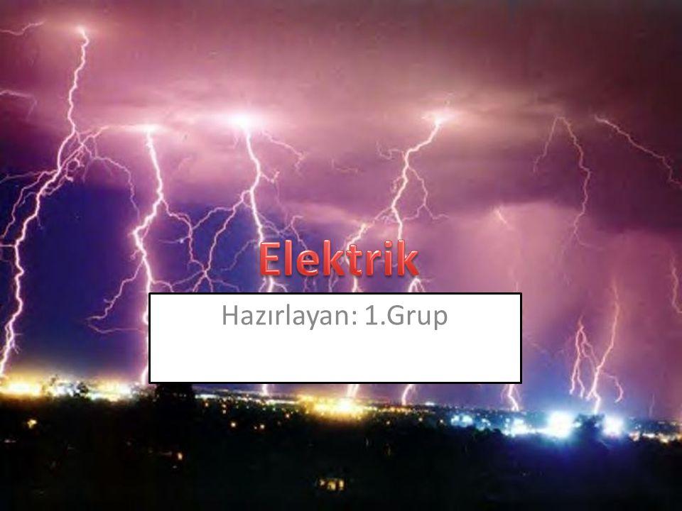 Elektrik Hazırlayan: 1.Grup