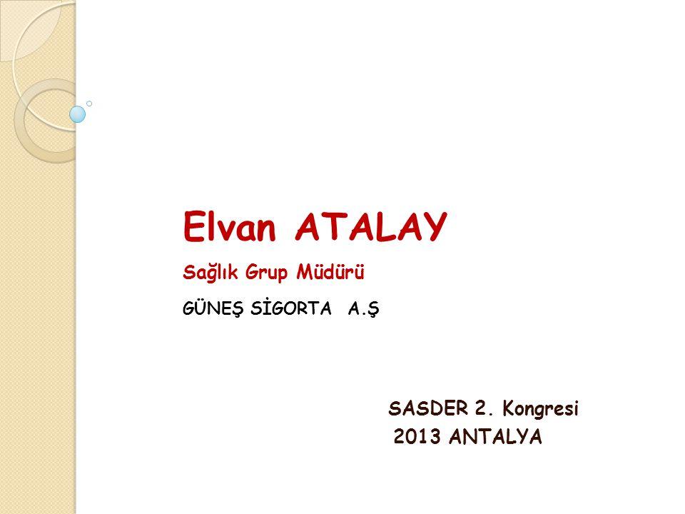 Elvan ATALAY Sağlık Grup Müdürü GÜNEŞ SİGORTA A.Ş SASDER 2. Kongresi
