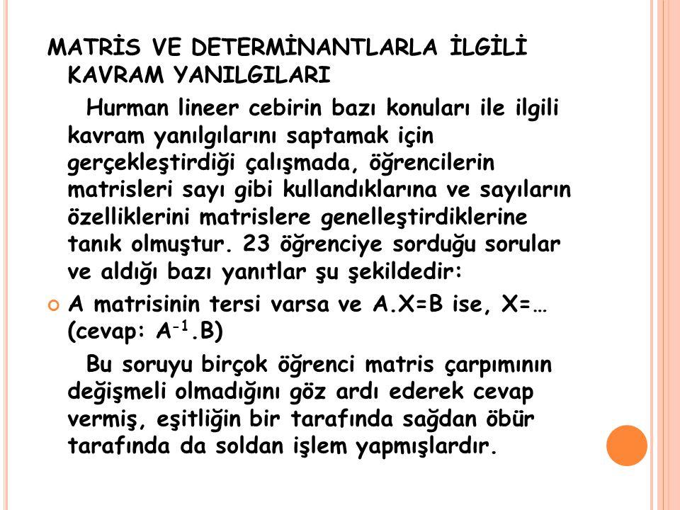 MATRİS VE DETERMİNANTLARLA İLGİLİ KAVRAM YANILGILARI