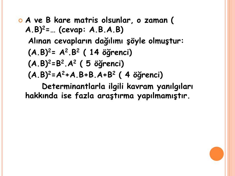 A ve B kare matris olsunlar, o zaman ( A.B)2=… (cevap: A.B.A.B)