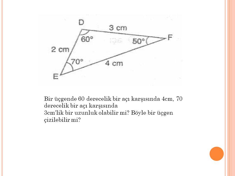 Bir üçgende 60 derecelik bir açı karşısında 4cm, 70 derecelik bir açı karşısında