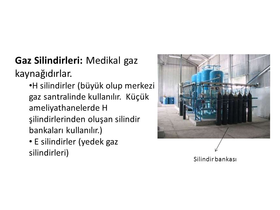 Gaz Silindirleri: Medikal gaz kaynağıdırlar.