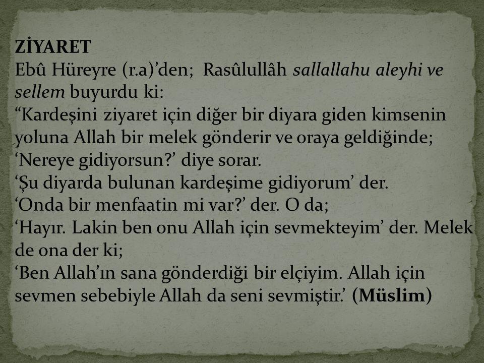 ZİYARET Ebû Hüreyre (r.a)'den; Rasûlullâh sallallahu aleyhi ve sellem buyurdu ki: