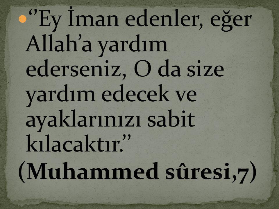 ''Ey İman edenler, eğer Allah'a yardım ederseniz, O da size yardım edecek ve ayaklarınızı sabit kılacaktır.''